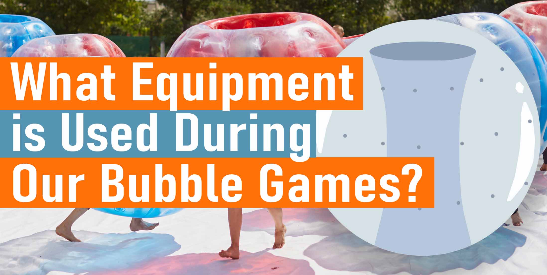 What Equipment is Used During Our Bubble Games